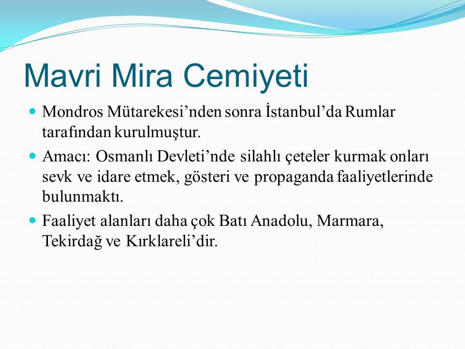 Mavri Mira Cemiyeti Mondros Mütarekesi'nden sonra İstanbul'da Rumlar tarafından kurulmuştur. Amacı: Osmanlı Devleti'nde silahlı çeteler kurmak onları