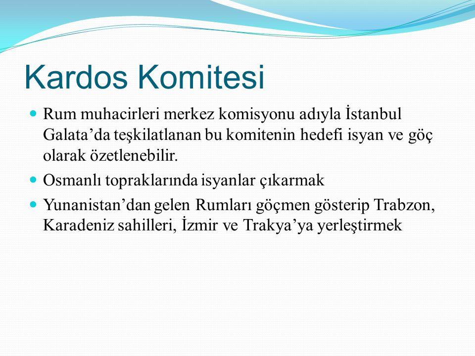 Kardos Komitesi Rum muhacirleri merkez komisyonu adıyla İstanbul Galata'da teşkilatlanan bu komitenin hedefi isyan ve göç olarak özetlenebilir. Osmanl