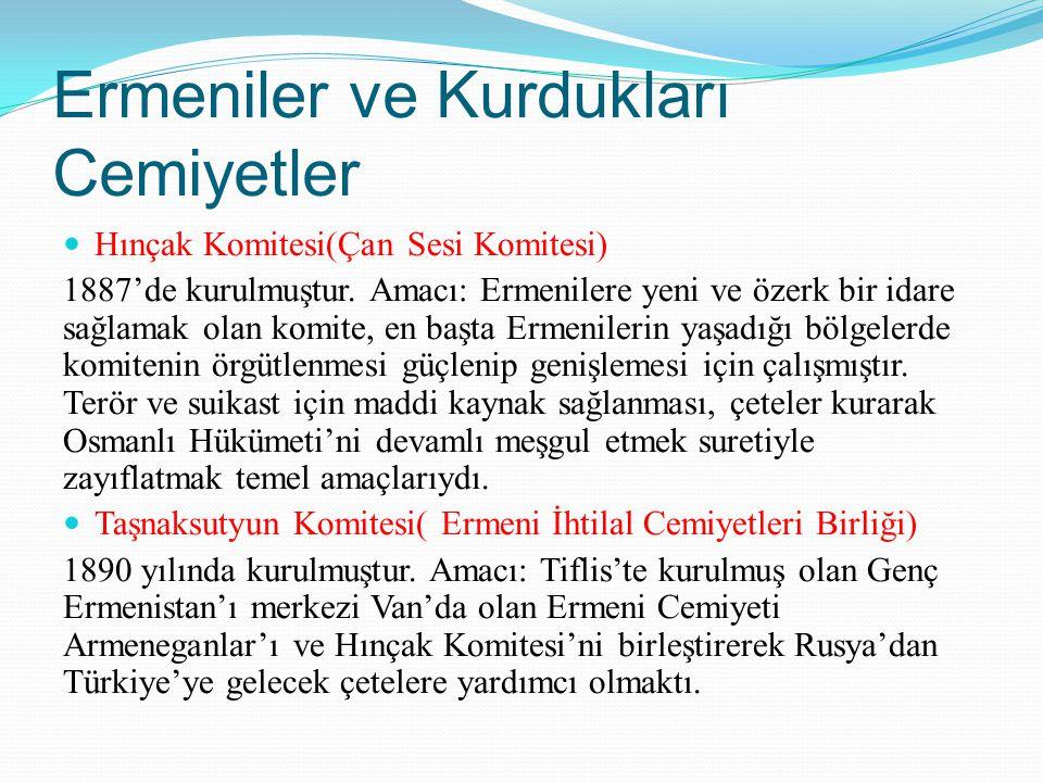 Ermeniler ve Kurdukları Cemiyetler Hınçak Komitesi(Çan Sesi Komitesi) 1887'de kurulmuştur. Amacı: Ermenilere yeni ve özerk bir idare sağlamak olan kom