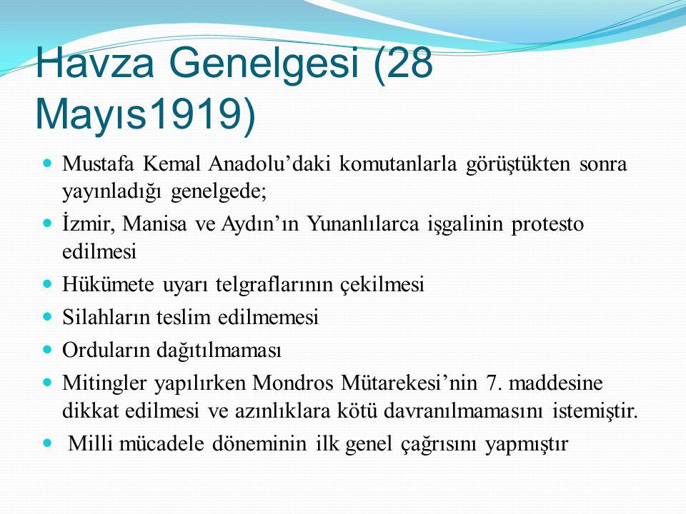 Havza Genelgesi (28 Mayıs1919) Mustafa Kemal Anadolu'daki komutanlarla görüştükten sonra yayınladığı genelgede; İzmir, Manisa ve Aydın'ın Yunanlılarca