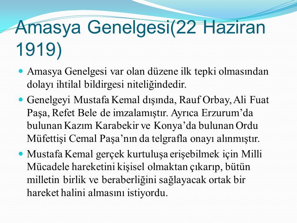 Amasya Genelgesi(22 Haziran 1919) Amasya Genelgesi var olan düzene ilk tepki olmasından dolayı ihtilal bildirgesi niteliğindedir. Genelgeyi Mustafa Ke
