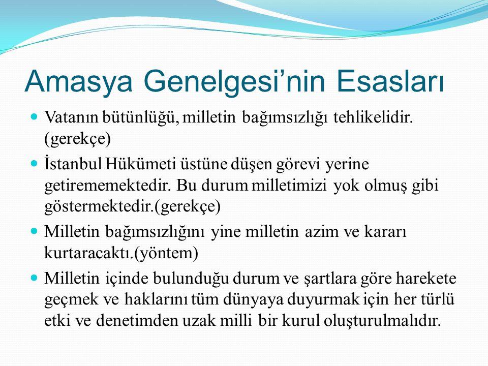 Amasya Genelgesi'nin Esasları Vatanın bütünlüğü, milletin bağımsızlığı tehlikelidir. (gerekçe) İstanbul Hükümeti üstüne düşen görevi yerine getirememe