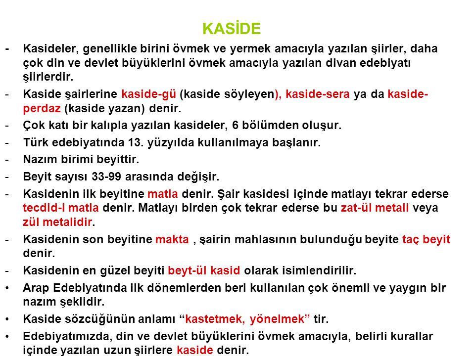 KASİDE -Kasideler, genellikle birini övmek ve yermek amacıyla yazılan şiirler, daha çok din ve devlet büyüklerini övmek amacıyla yazılan divan edebiyatı şiirlerdir.
