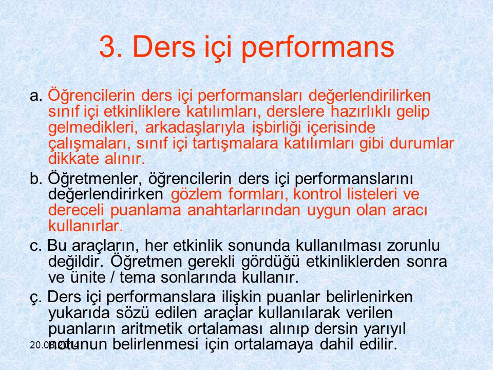 20.08.2014 2. Performans Görevi c. Performans görevlerinin bir sınıftaki her öğrenciye, aynı konu baslığında ve aynı zamanda verilmesi zorunlu değildi