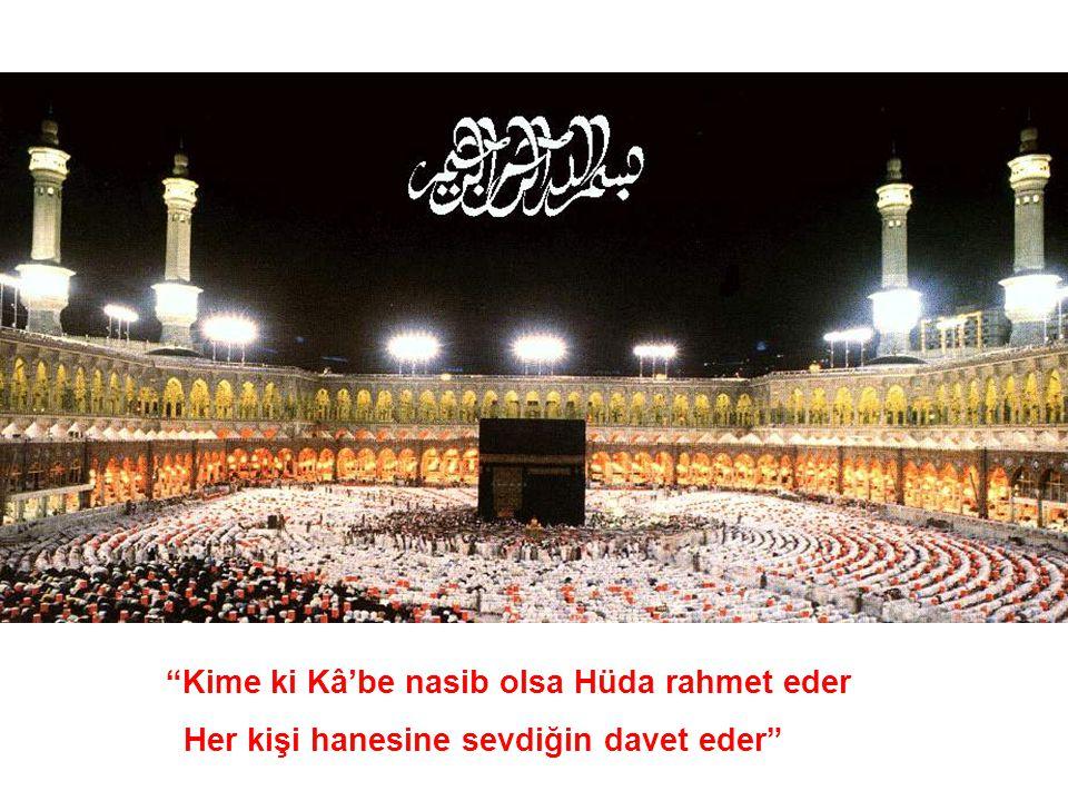 Kime ki Kâ'be nasib olsa Hüda rahmet eder Her kişi hanesine sevdiğin davet eder