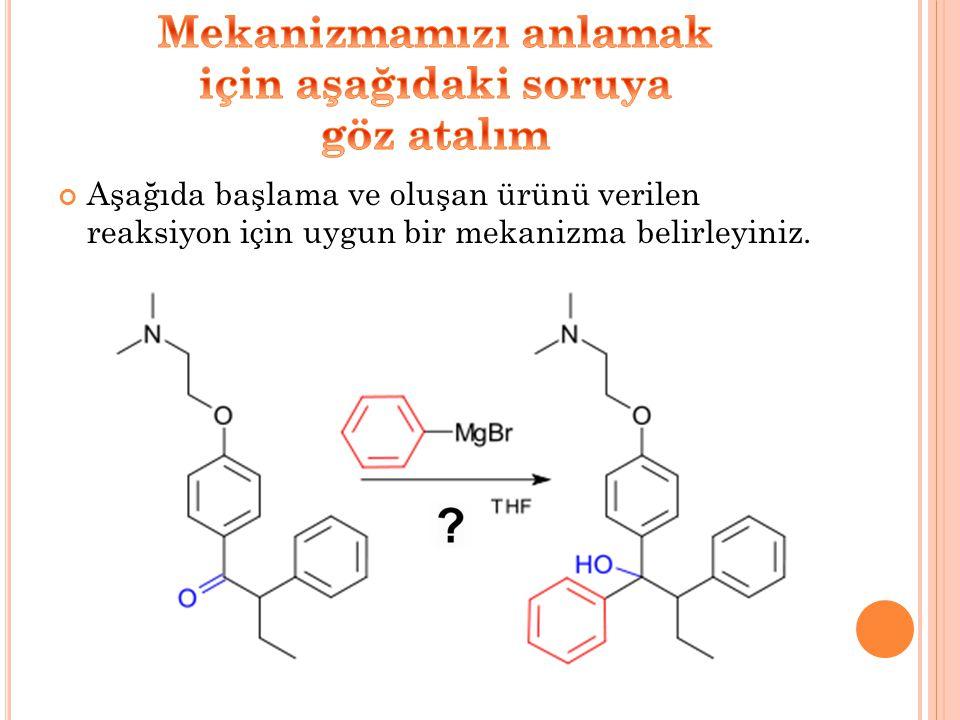 Aşağıda başlama ve oluşan ürünü verilen reaksiyon için uygun bir mekanizma belirleyiniz.
