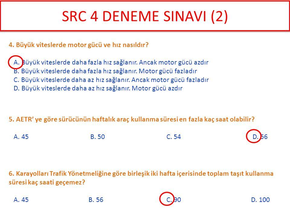 6. Karayolları Trafik Yönetmeliğine göre birleşik iki hafta içerisinde toplam taşıt kullanma süresi kaç saati geçemez? A. 45 B. 56 C. 90 D. 100 4. Büy