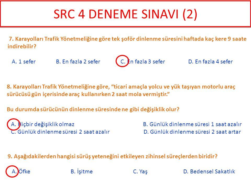 9. Aşağıdakilerden hangisi sürüş yeteneğini etkileyen zihinsel süreçlerden biridir? A. Öfke B. İşitme C. Yaş D. Bedensel Sakatlık 7. Karayolları Trafi