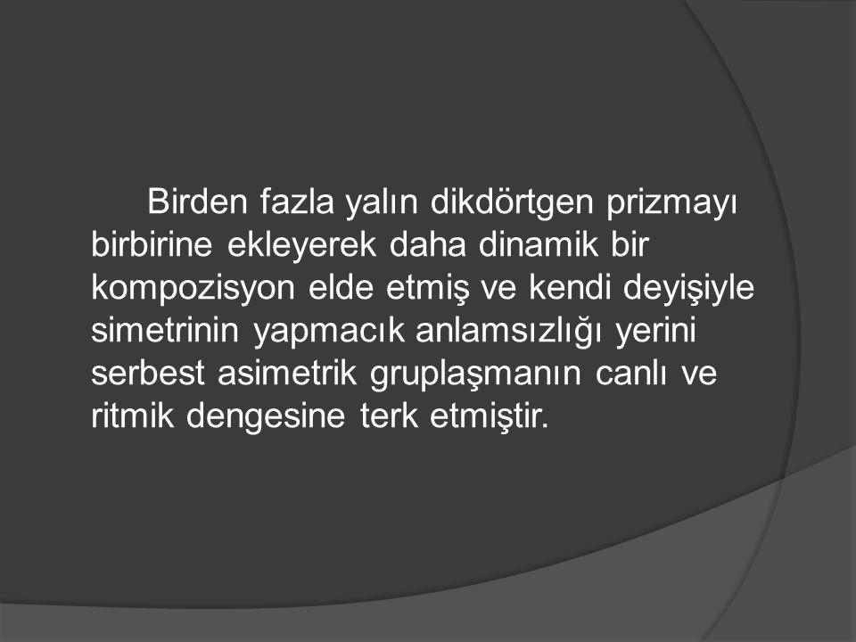 Birden fazla yalın dikdörtgen prizmayı birbirine ekleyerek daha dinamik bir kompozisyon elde etmiş ve kendi deyişiyle simetrinin yapmacık anlamsızlığı