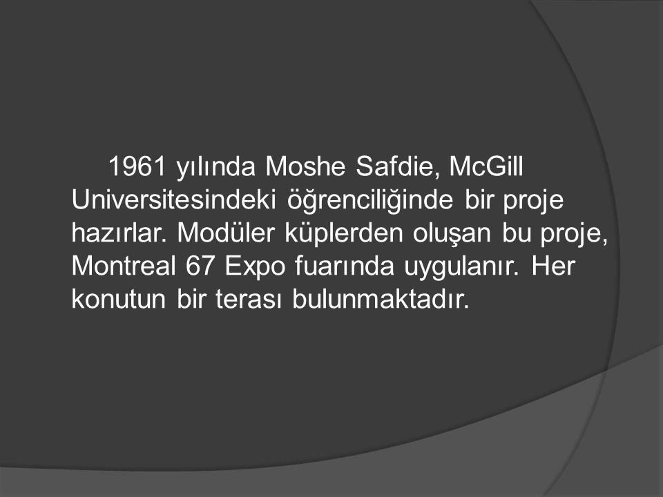 1961 yılında Moshe Safdie, McGill Universitesindeki öğrenciliğinde bir proje hazırlar. Modüler küplerden oluşan bu proje, Montreal 67 Expo fuarında uy