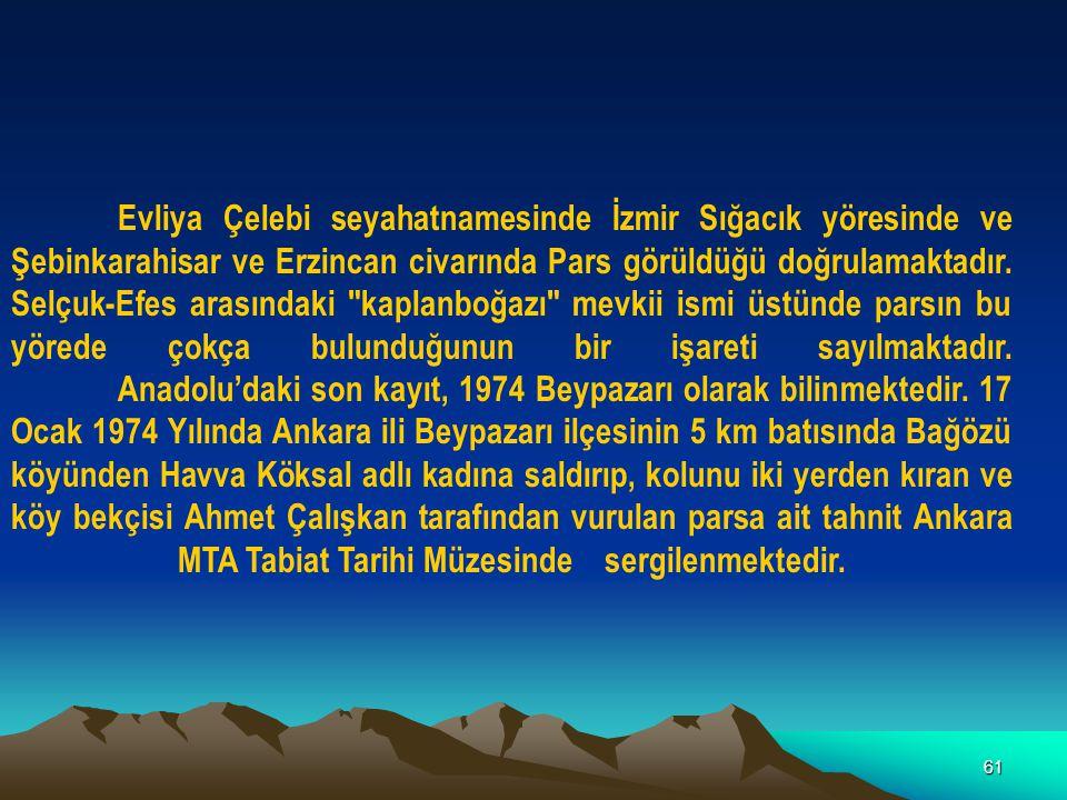 61 Evliya Çelebi seyahatnamesinde İzmir Sığacık yöresinde ve Şebinkarahisar ve Erzincan civarında Pars görüldüğü doğrulamaktadır. Selçuk-Efes arasında