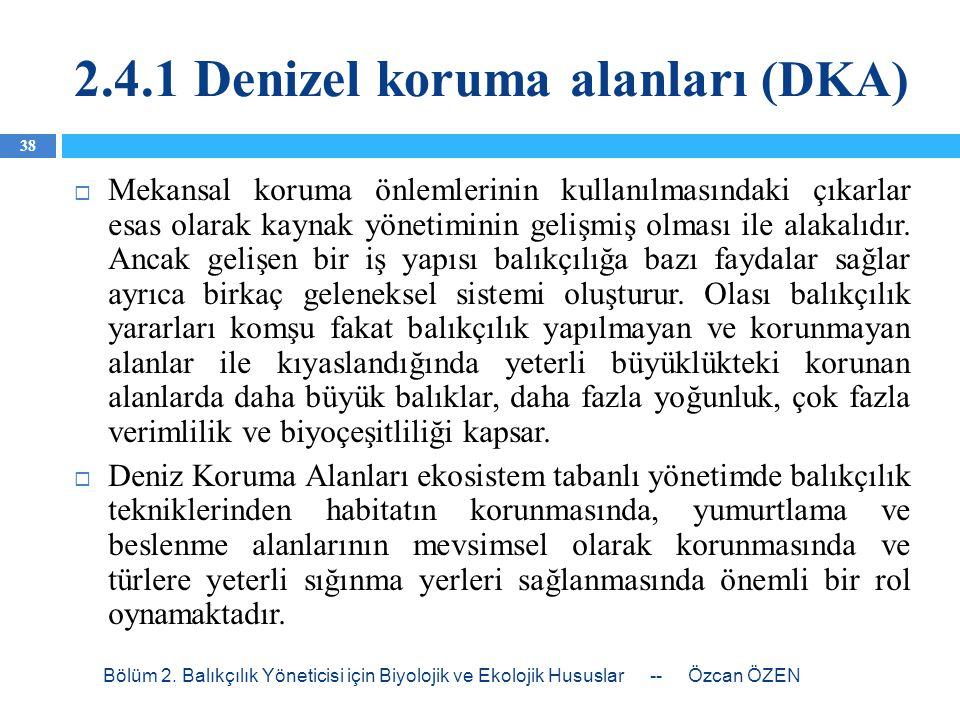 2.4.1 Denizel koruma alanları (DKA)  Mekansal koruma önlemlerinin kullanılmasındaki çıkarlar esas olarak kaynak yönetiminin gelişmiş olması ile alaka