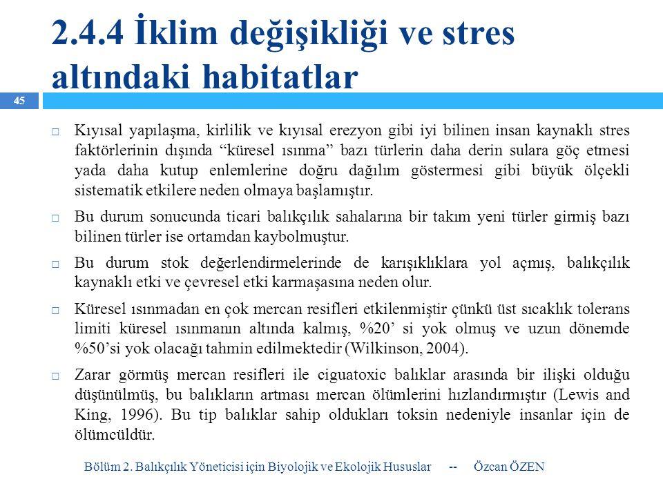 2.4.4 İklim değişikliği ve stres altındaki habitatlar  Kıyısal yapılaşma, kirlilik ve kıyısal erezyon gibi iyi bilinen insan kaynaklı stres faktörler