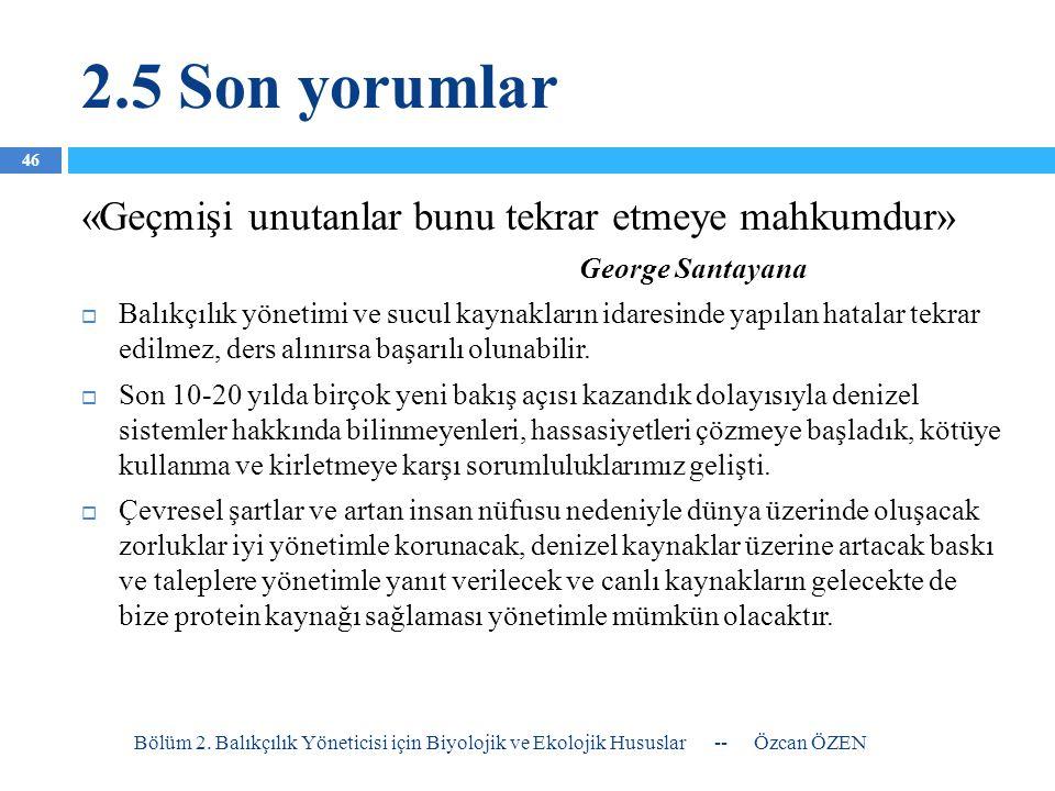 2.5 Son yorumlar «Geçmişi unutanlar bunu tekrar etmeye mahkumdur» George Santayana  Balıkçılık yönetimi ve sucul kaynakların idaresinde yapılan hatal
