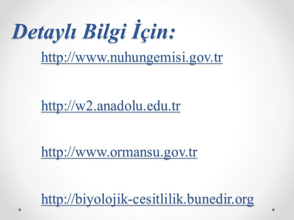 Detaylı Bilgi İçin: http://www.nuhungemisi.gov.tr http://w2.anadolu.edu.tr http://www.ormansu.gov.tr http://biyolojik-cesitlilik.bunedir.org