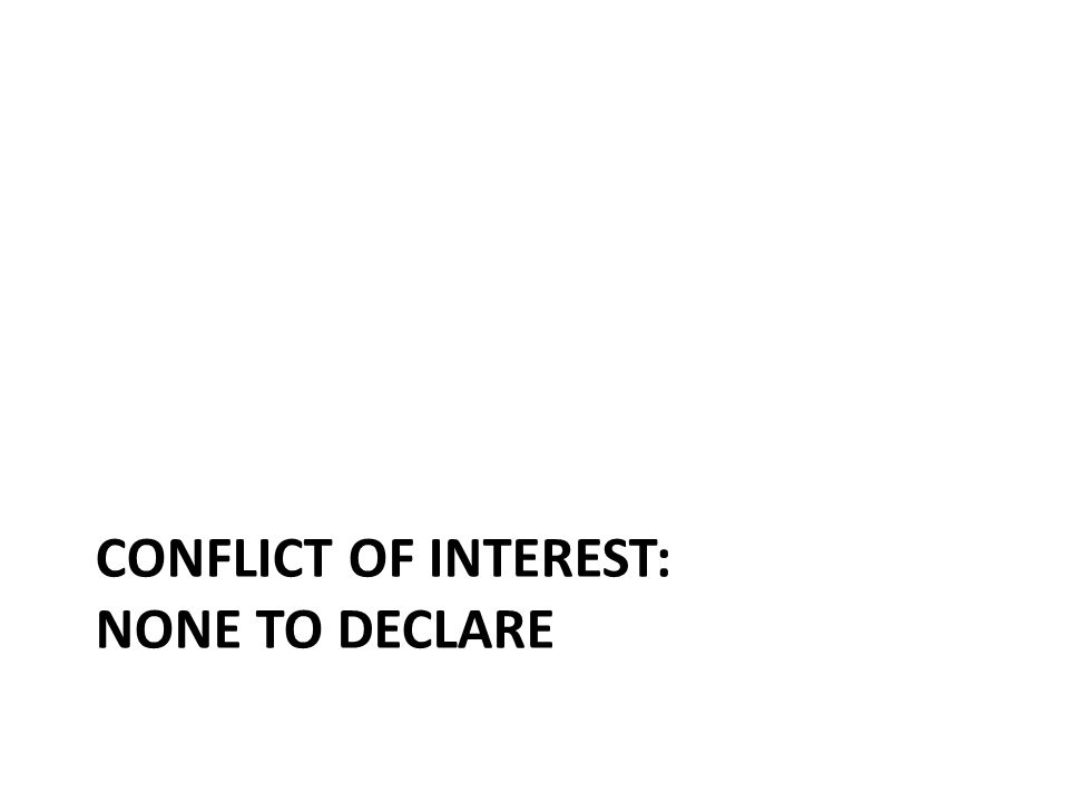 CONFLICT OF INTEREST: NONE TO DECLARE