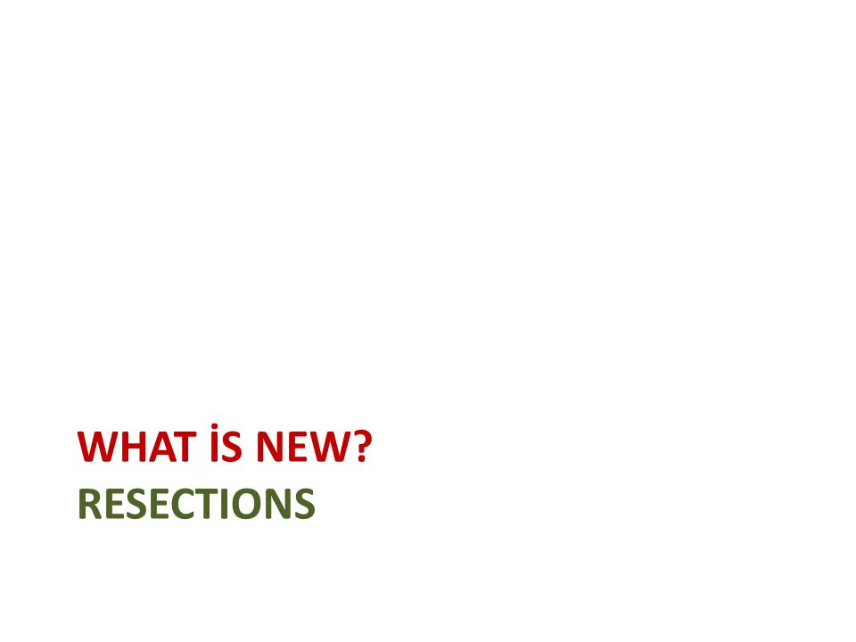 WHAT İS NEW? RESECTIONS