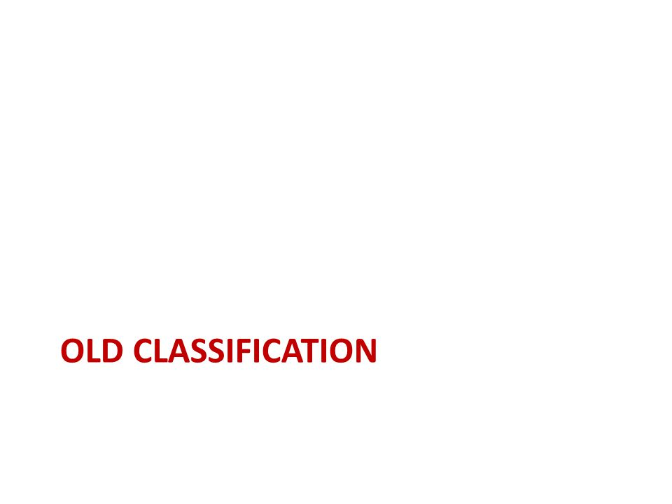 OLD CLASSIFICATION