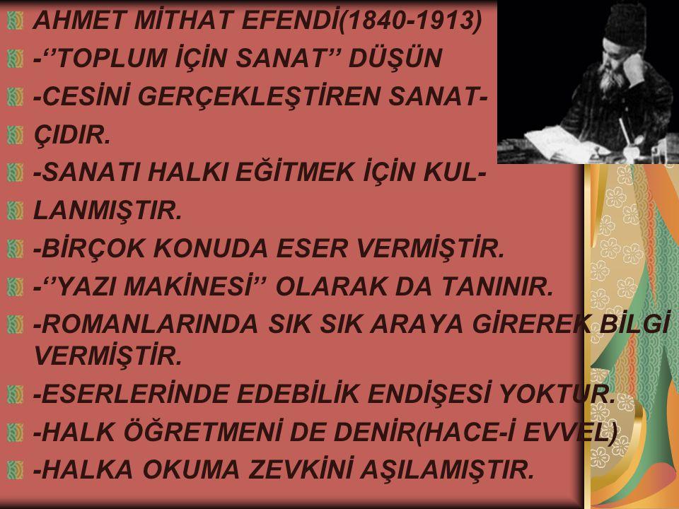 AHMET MİTHAT EFENDİ(1840-1913) -''TOPLUM İÇİN SANAT'' DÜŞÜN -CESİNİ GERÇEKLEŞTİREN SANAT- ÇIDIR.