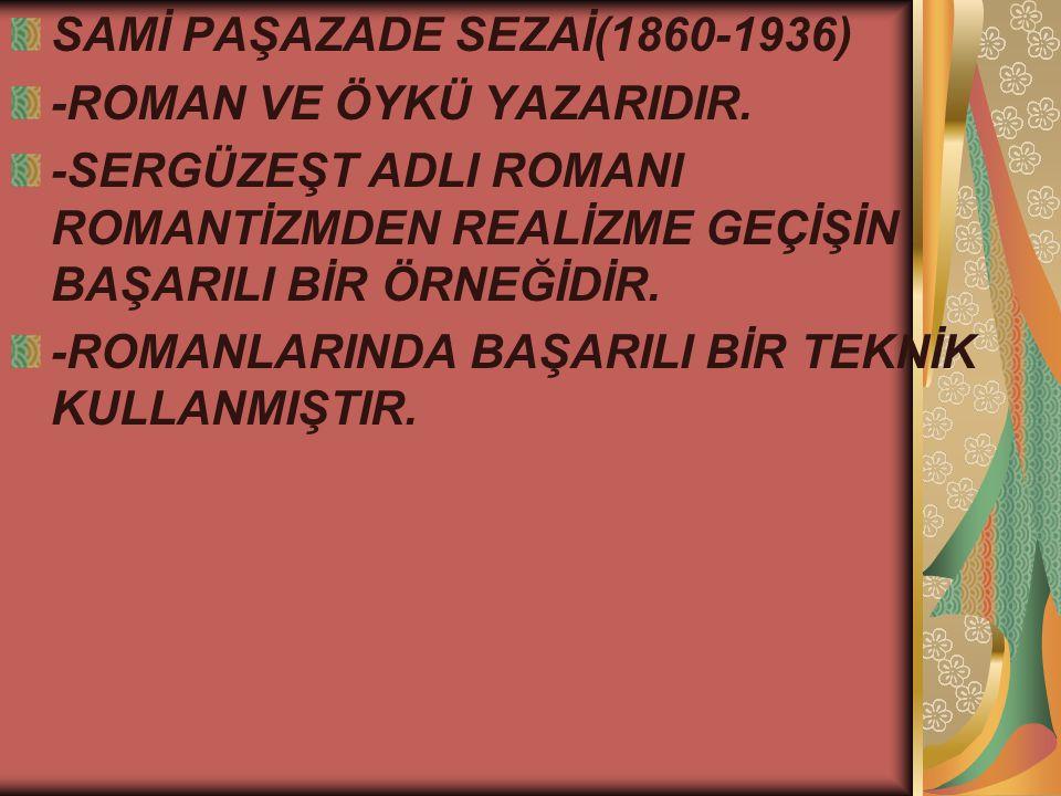 SAMİ PAŞAZADE SEZAİ(1860-1936) -ROMAN VE ÖYKÜ YAZARIDIR.
