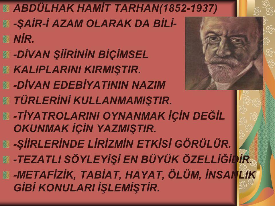 ABDÜLHAK HAMİT TARHAN(1852-1937) -ŞAİR-İ AZAM OLARAK DA BİLİ- NİR.