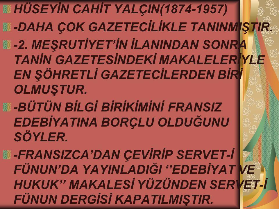 HÜSEYİN CAHİT YALÇIN(1874-1957) -DAHA ÇOK GAZETECİLİKLE TANINMIŞTIR.