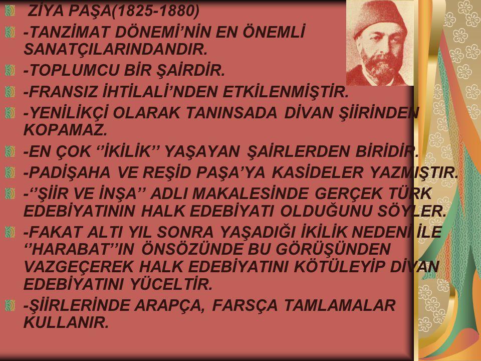 ZİYA PAŞA(1825-1880) -TANZİMAT DÖNEMİ'NİN EN ÖNEMLİ SANATÇILARINDANDIR.
