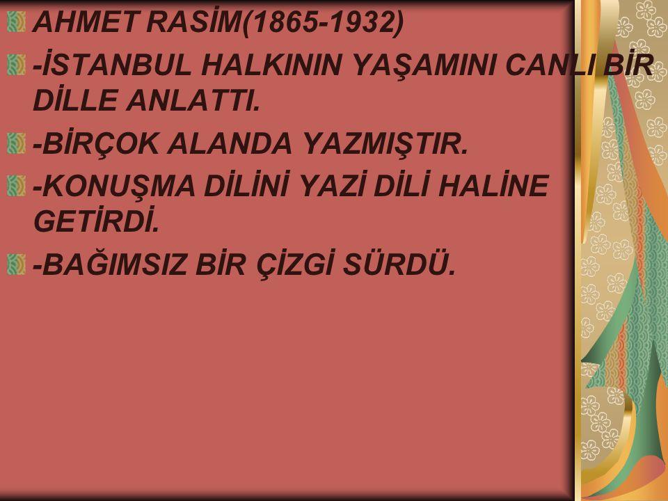 AHMET RASİM(1865-1932) -İSTANBUL HALKININ YAŞAMINI CANLI BİR DİLLE ANLATTI.