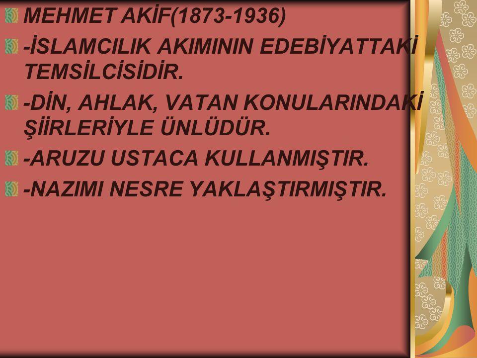 MEHMET AKİF(1873-1936) -İSLAMCILIK AKIMININ EDEBİYATTAKİ TEMSİLCİSİDİR.