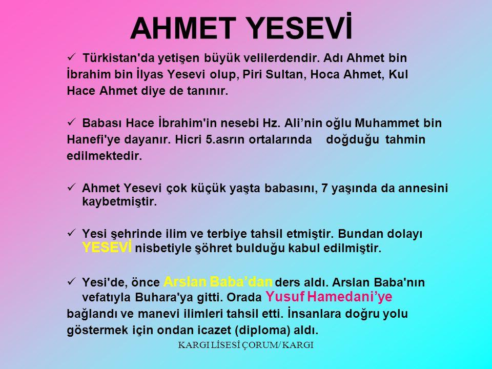 AHMET YESEVİ Türkistan da yetişen büyük velilerdendir.