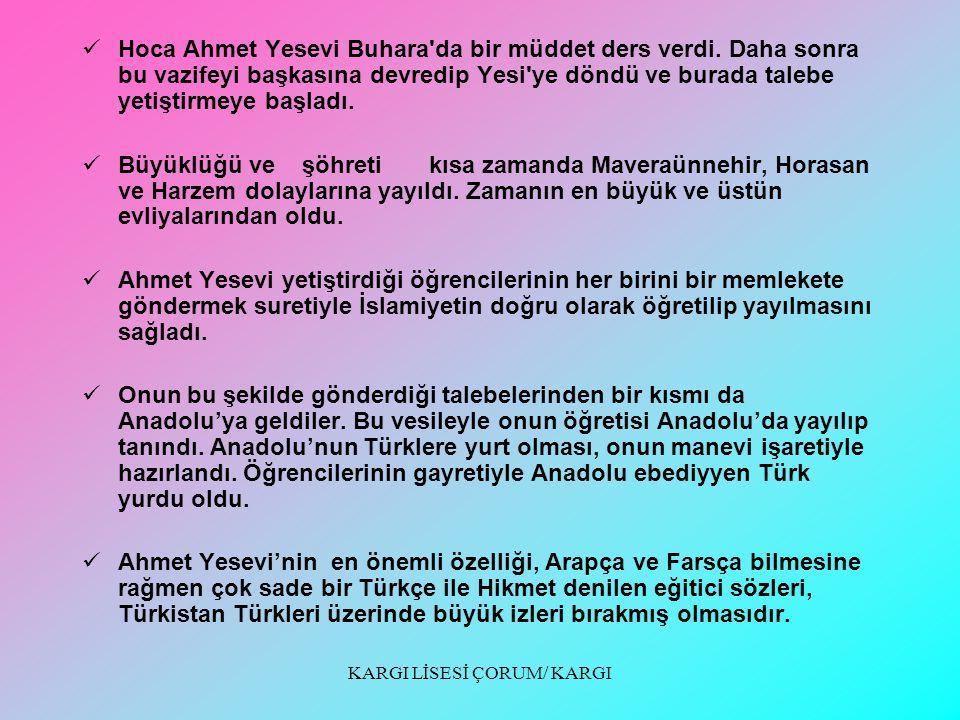 AHMET YESEVİ Türkistan'da yetişen büyük velilerdendir. Adı Ahmet bin İbrahim bin İlyas Yesevi olup, Piri Sultan, Hoca Ahmet, Kul Hace Ahmet diye de ta