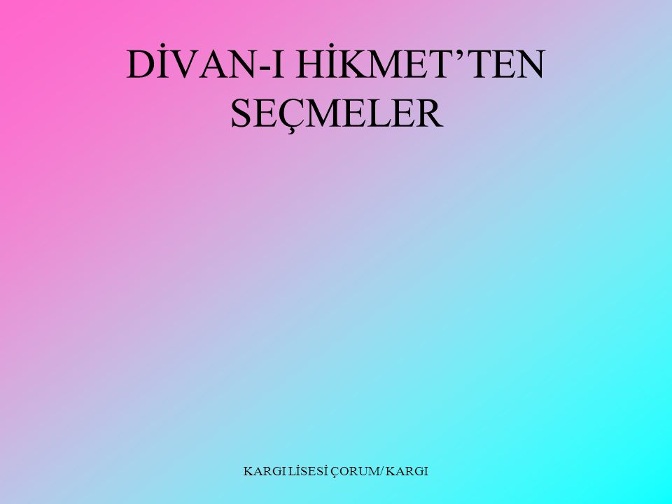 KARGI LİSESİ ÇORUM/ KARGI DİVAN-I HİKMET'TEN SEÇMELER