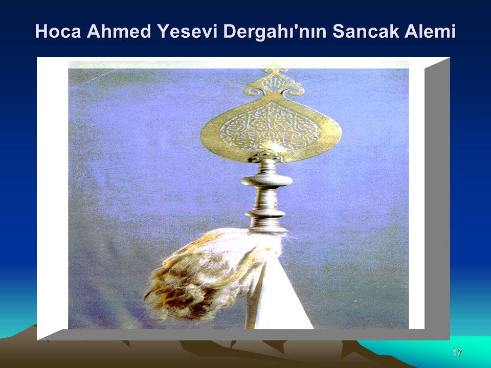 17 Hoca Ahmed Yesevi Dergahı nın Sancak Alemi