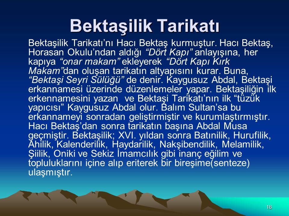 18 Bektaşilik Tarikatı Bektaşilik Tarikatı'nı Hacı Bektaş kurmuştur.
