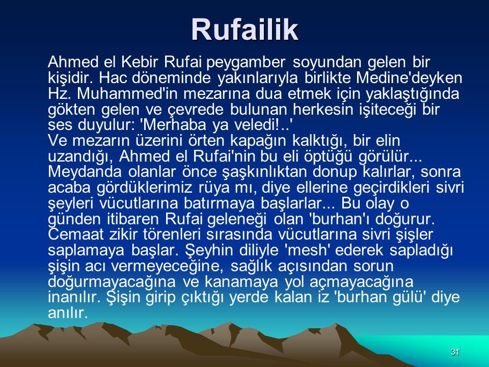 31 Rufailik Ahmed el Kebir Rufai peygamber soyundan gelen bir kişidir.