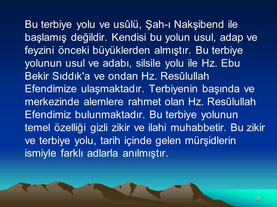34 Bu terbiye yolu ve usûlü, Şah-ı Nakşibend ile başlamış değildir.