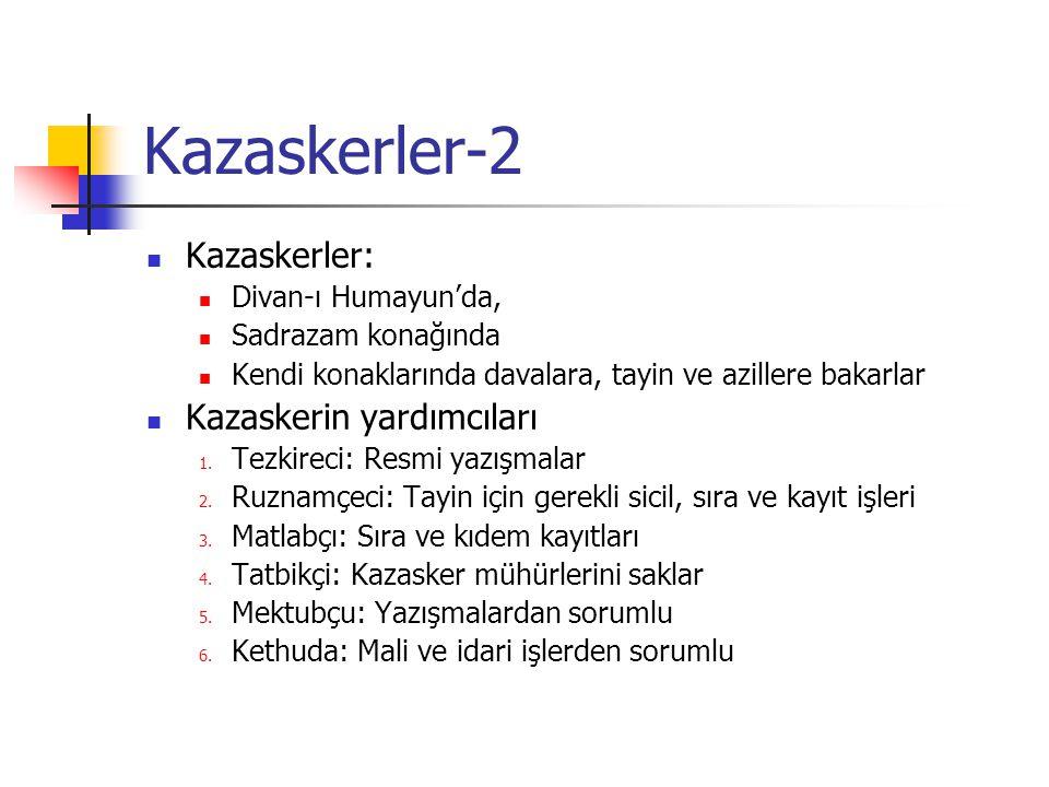 Kazaskerler-2 Kazaskerler: Divan-ı Humayun'da, Sadrazam konağında Kendi konaklarında davalara, tayin ve azillere bakarlar Kazaskerin yardımcıları 1.