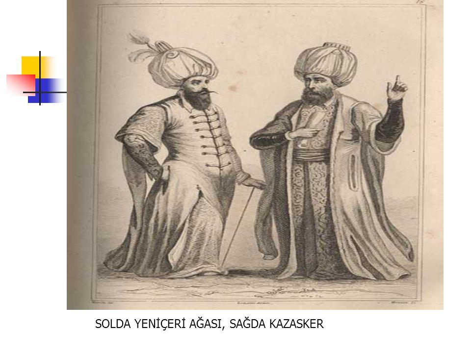 SOLDA YENİÇERİ AĞASI, SAĞDA KAZASKER