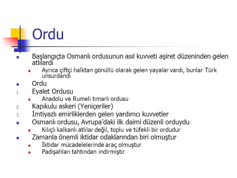 Ordu Başlangıçta Osmanlı ordusunun asıl kuvveti aşiret düzeninden gelen atlılardı Ayrıca çiftçi halktan gönüllü olarak gelen yayalar vardı, bunlar Türk unsurdandı Ordu 1.