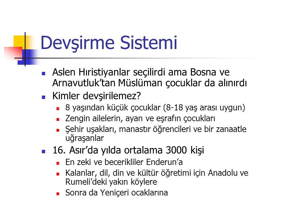 Devşirme Sistemi Aslen Hıristiyanlar seçilirdi ama Bosna ve Arnavutluk'tan Müslüman çocuklar da alınırdı Kimler devşirilemez.