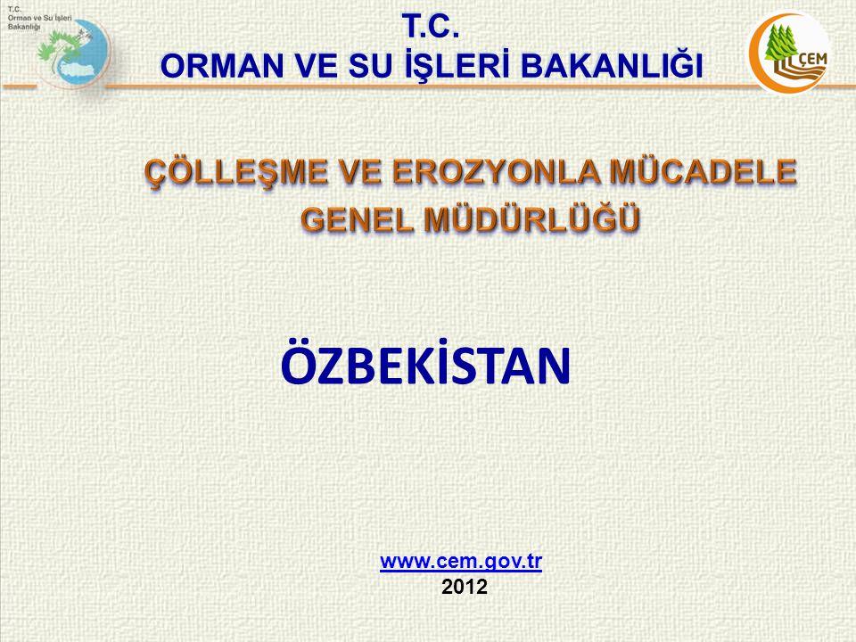 T.C. ORMAN VE SU İŞLERİ BAKANLIĞI www.cem.gov.tr 2012 ÖZBEKİSTAN