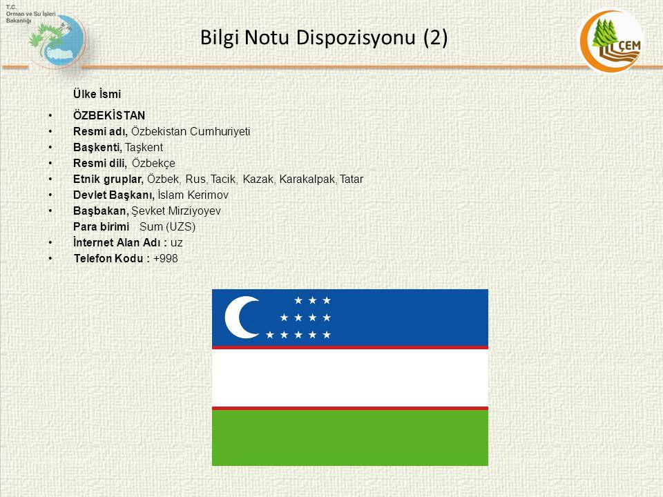 Bilgi Notu Dispozisyonu (2) Ülke İsmi ÖZBEKİSTAN Resmi adı, Özbekistan Cumhuriyeti Başkenti, Taşkent Resmi dili, Özbekçe Etnik gruplar, Özbek, Rus, Ta