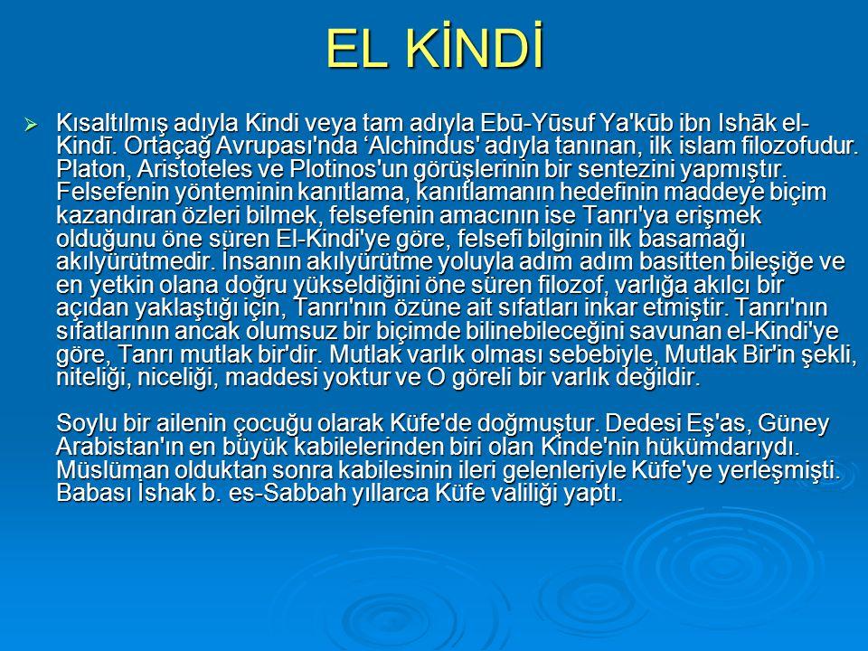 EL KİNDİ  Kısaltılmış adıyla Kindi veya tam adıyla Ebū-Yūsuf Ya'kūb ibn Ishāk el- Kindī. Ortaçağ Avrupası'nda 'Alchindus' adıyla tanınan, ilk islam f