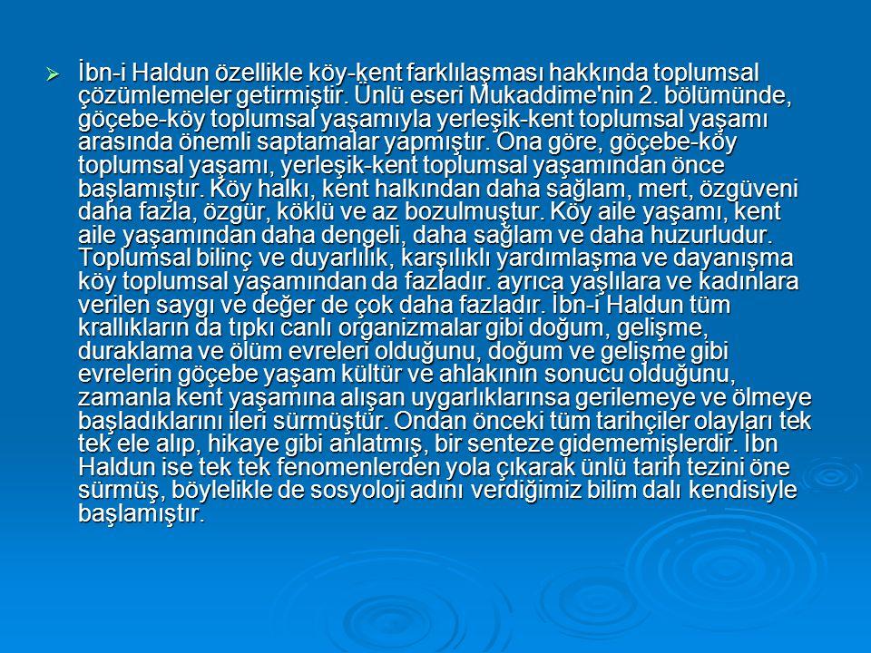 İbn-i Haldun özellikle köy-kent farklılaşması hakkında toplumsal çözümlemeler getirmiştir. Ünlü eseri Mukaddime'nin 2. bölümünde, göçebe-köy toplums