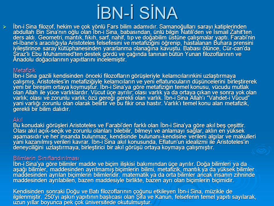 İBN-İ SİNA  İbn-i Sina filozof, hekim ve çok yönlü Fars bilim adamıdır. Samanoğulları sarayı katiplerinden abdullah Bin Sina'nın oğlu olan İbn-i Sina