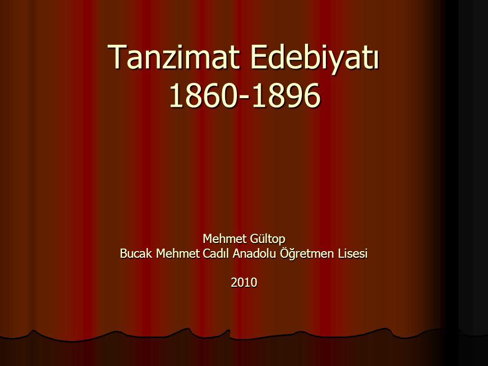 Tanzimat Edebiyatı 1860-1896 Mehmet Gültop Bucak Mehmet Cadıl Anadolu Öğretmen Lisesi 2010