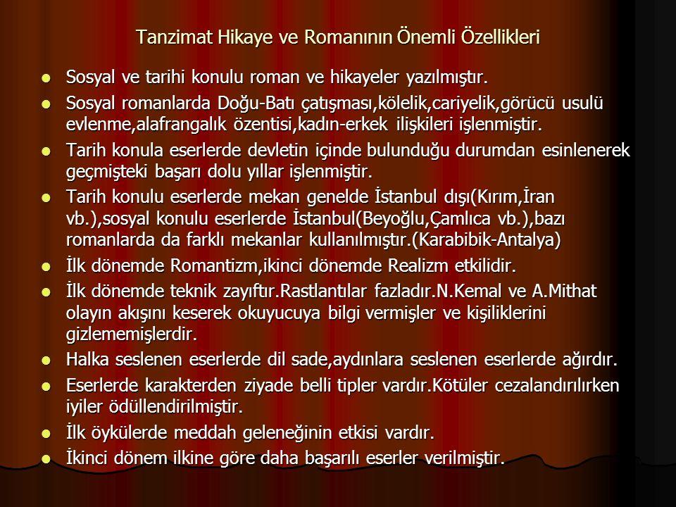 Tanzimat Hikaye ve Romanının Önemli Özellikleri Sosyal ve tarihi konulu roman ve hikayeler yazılmıştır.