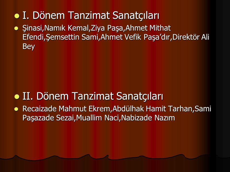 I. Dönem Tanzimat Sanatçıları I. Dönem Tanzimat Sanatçıları Şinasi,Namık Kemal,Ziya Paşa,Ahmet Mithat Efendi,Şemsettin Sami,Ahmet Vefik Paşa'dır,Direk