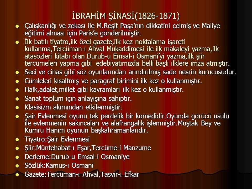 İBRAHİM ŞİNASİ(1826-1871) Çalışkanlığı ve zekası ile M.Reşit Paşa'nın dikkatini çelmiş ve Maliye eğitimi alması için Paris'e gönderilmiştir. Çalışkanl