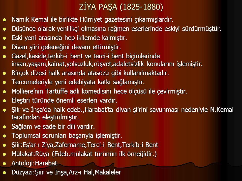 ZİYA PAŞA (1825-1880) Namık Kemal ile birlikte Hürriyet gazetesini çıkarmışlardır. Namık Kemal ile birlikte Hürriyet gazetesini çıkarmışlardır. Düşünc